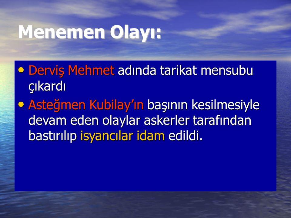 Menemen Olayı: Derviş Mehmet adında tarikat mensubu çıkardı Derviş Mehmet adında tarikat mensubu çıkardı Asteğmen Kubilay'ın başının kesilmesiyle deva