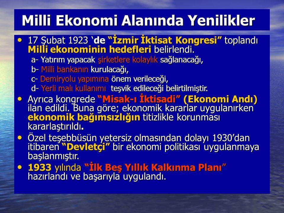 Milli Ekonomi Alanında Yenilikler Milli Ekonomi Alanında Yenilikler 17 Şubat 1923 'de İzmir İktisat Kongresi toplandı Milli ekonominin hedefleri belirlendi.