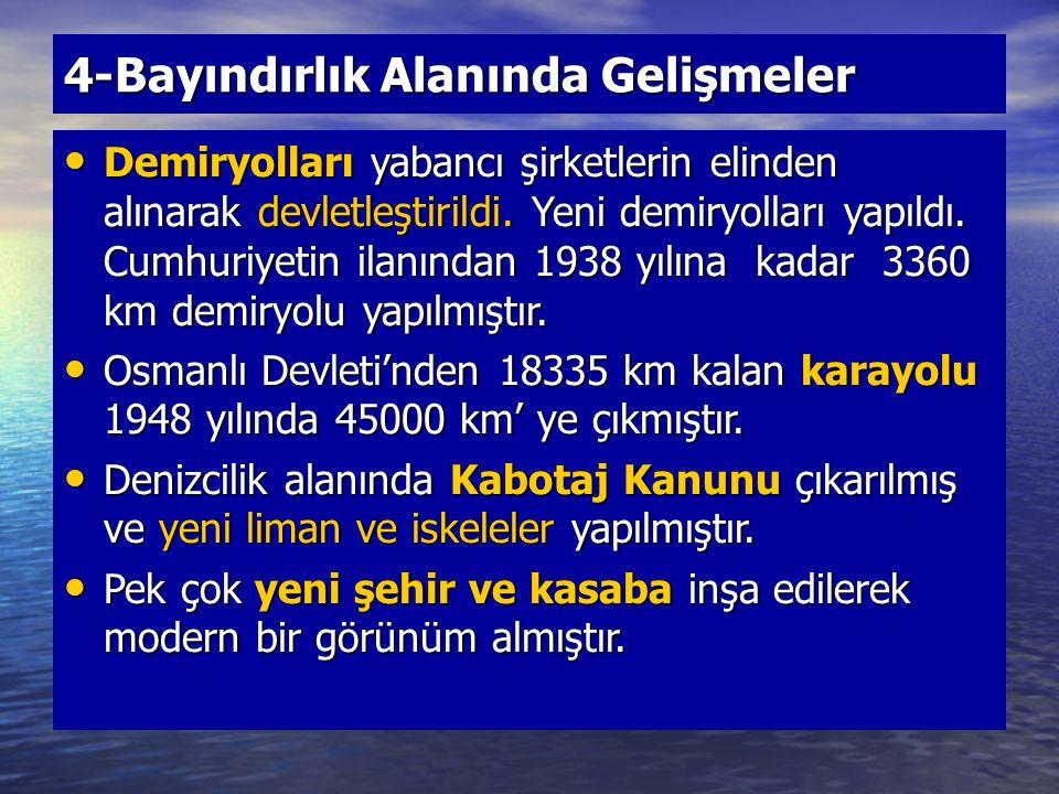4-Bayındırlık Alanında Gelişmeler Demiryolları yabancı şirketlerin elinden alınarak devletleştirildi. Yeni demiryolları yapıldı. Cumhuriyetin ilanında