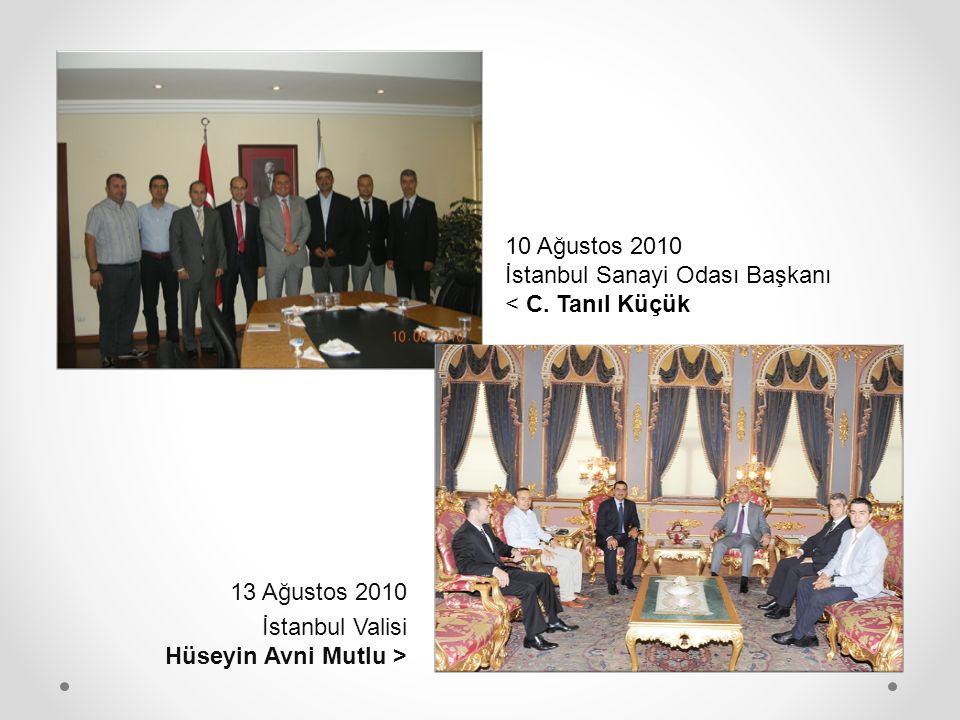 10 Ağustos 2010 İstanbul Sanayi Odası Başkanı < C. Tanıl Küçük 13 Ağustos 2010 İstanbul Valisi Hüseyin Avni Mutlu >