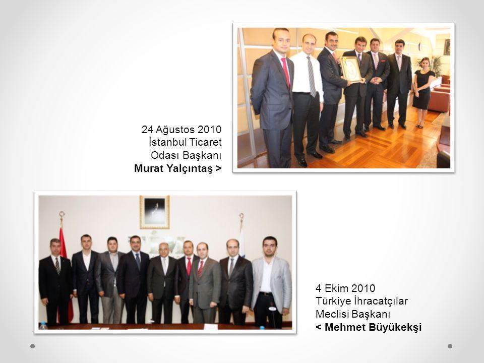 24 Ağustos 2010 İstanbul Ticaret Odası Başkanı Murat Yalçıntaş > 4 Ekim 2010 Türkiye İhracatçılar Meclisi Başkanı < Mehmet Büyükekşi