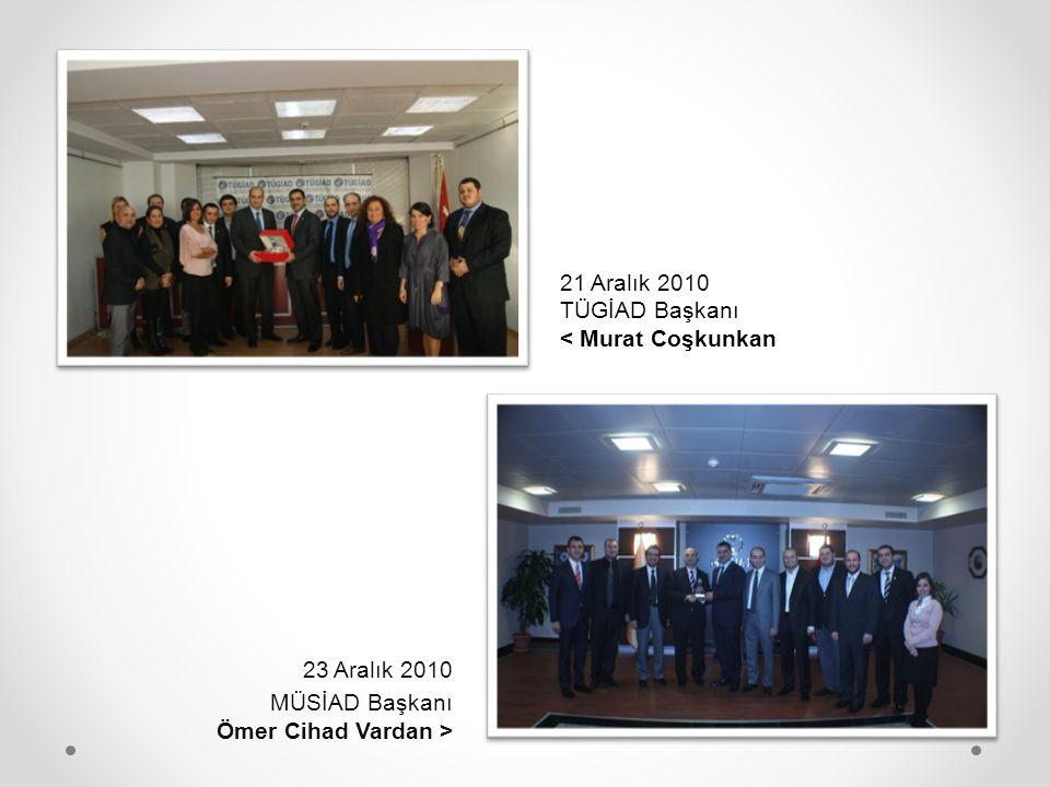 21 Aralık 2010 TÜGİAD Başkanı < Murat Coşkunkan 23 Aralık 2010 MÜSİAD Başkanı Ömer Cihad Vardan >