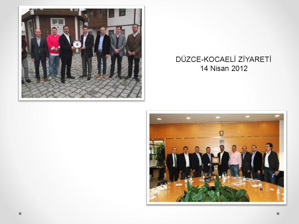 DÜZCE-KOCAELİ ZİYARETİ 14 Nisan 2012