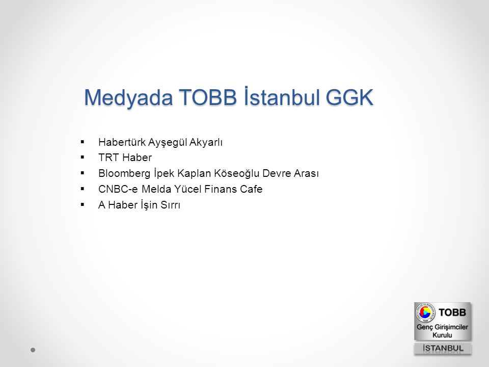 Medyada TOBB İstanbul GGK  Habertürk Ayşegül Akyarlı  TRT Haber  Bloomberg İpek Kaplan Köseoğlu Devre Arası  CNBC-e Melda Yücel Finans Cafe  A Ha