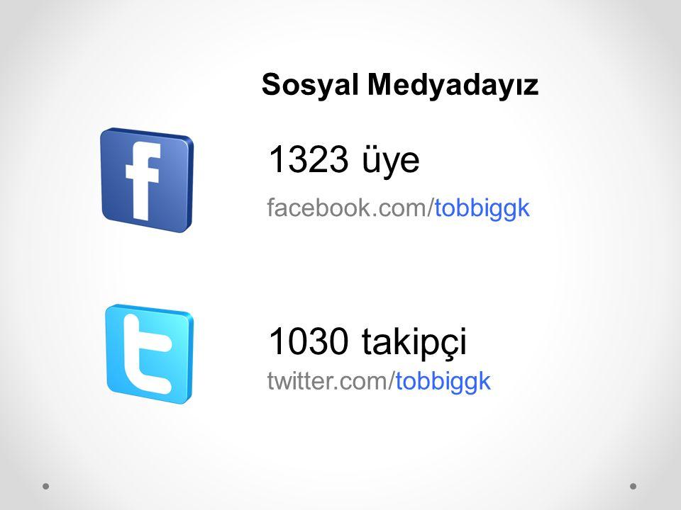 Sosyal Medyadayız 1323 üye 1030 takipçi facebook.com/tobbiggk twitter.com/tobbiggk