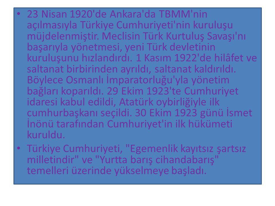 23 Nisan 1920 de Ankara da TBMM nin açılmasıyla Türkiye Cumhuriyeti nin kuruluşu müjdelenmiştir.