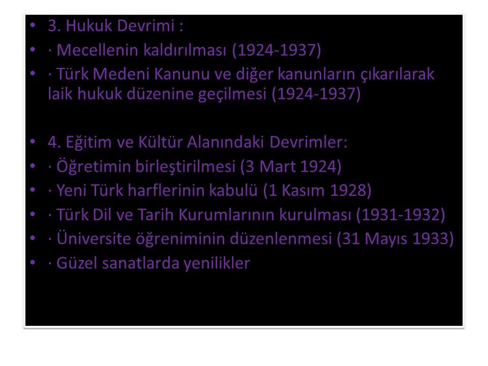 3. Hukuk Devrimi : · Mecellenin kaldırılması (1924-1937) · Türk Medeni Kanunu ve diğer kanunların çıkarılarak laik hukuk düzenine geçilmesi (1924-1937