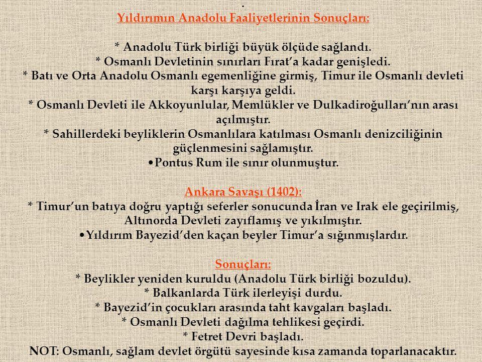 . Yıldırımın Anadolu Faaliyetlerinin Sonuçları: * Anadolu Türk birliği büyük ölçüde sağlandı. * Osmanlı Devletinin sınırları Fırat'a kadar genişledi.