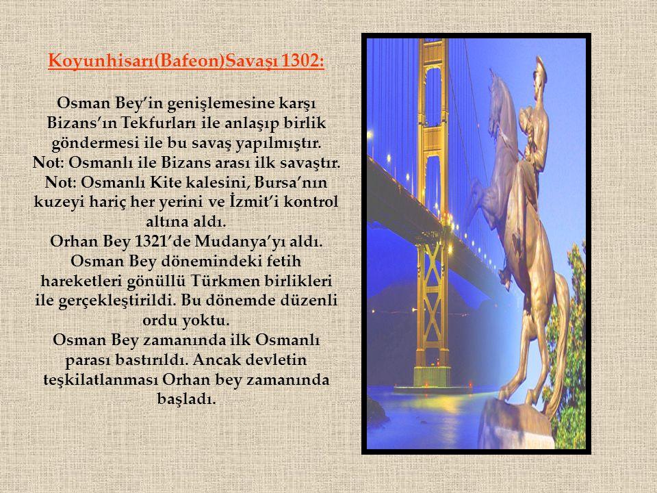 Koyunhisarı(Bafeon)Savaşı 1302: Osman Bey'in genişlemesine karşı Bizans'ın Tekfurları ile anlaşıp birlik göndermesi ile bu savaş yapılmıştır. Not: Osm