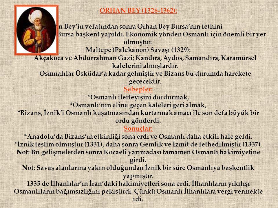 ORHAN BEY (1326-1362): Osman Bey'in vefatından sonra Orhan Bey Bursa'nın fethini tamamladı ve Bursa başkent yapıldı. Ekonomik yönden Osmanlı için önem