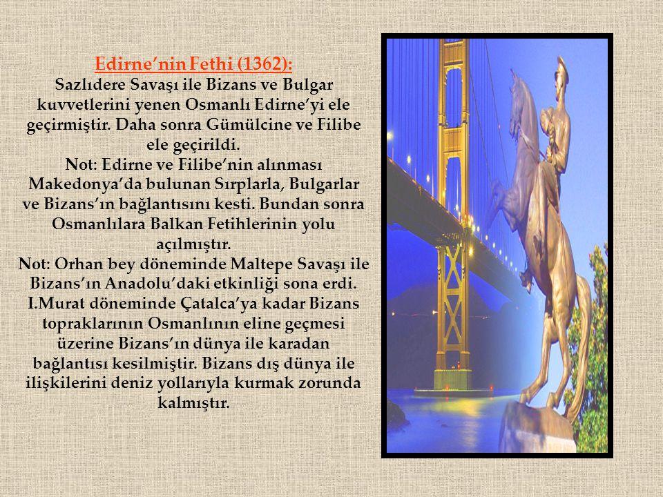 Edirne'nin Fethi (1362): Sazlıdere Savaşı ile Bizans ve Bulgar kuvvetlerini yenen Osmanlı Edirne'yi ele geçirmiştir. Daha sonra Gümülcine ve Filibe el
