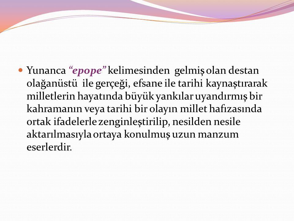 Bütün dünya edebiyatında olduğu gibi Türk edebiyatında da ortaya konulan ilk edebi ürünler destanlardır.