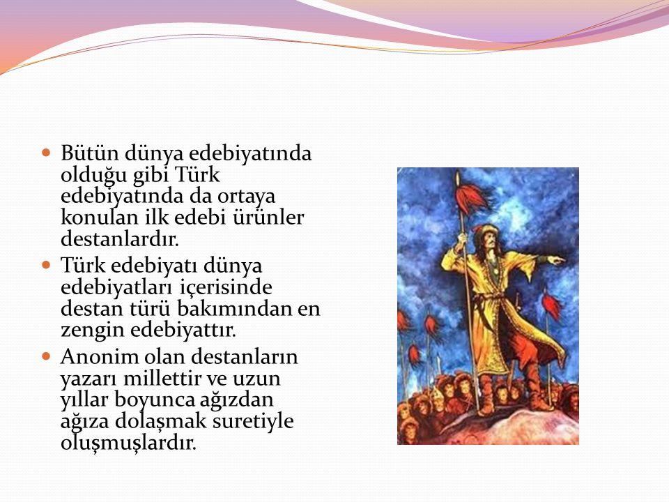 Bütün dünya edebiyatında olduğu gibi Türk edebiyatında da ortaya konulan ilk edebi ürünler destanlardır. Türk edebiyatı dünya edebiyatları içerisinde