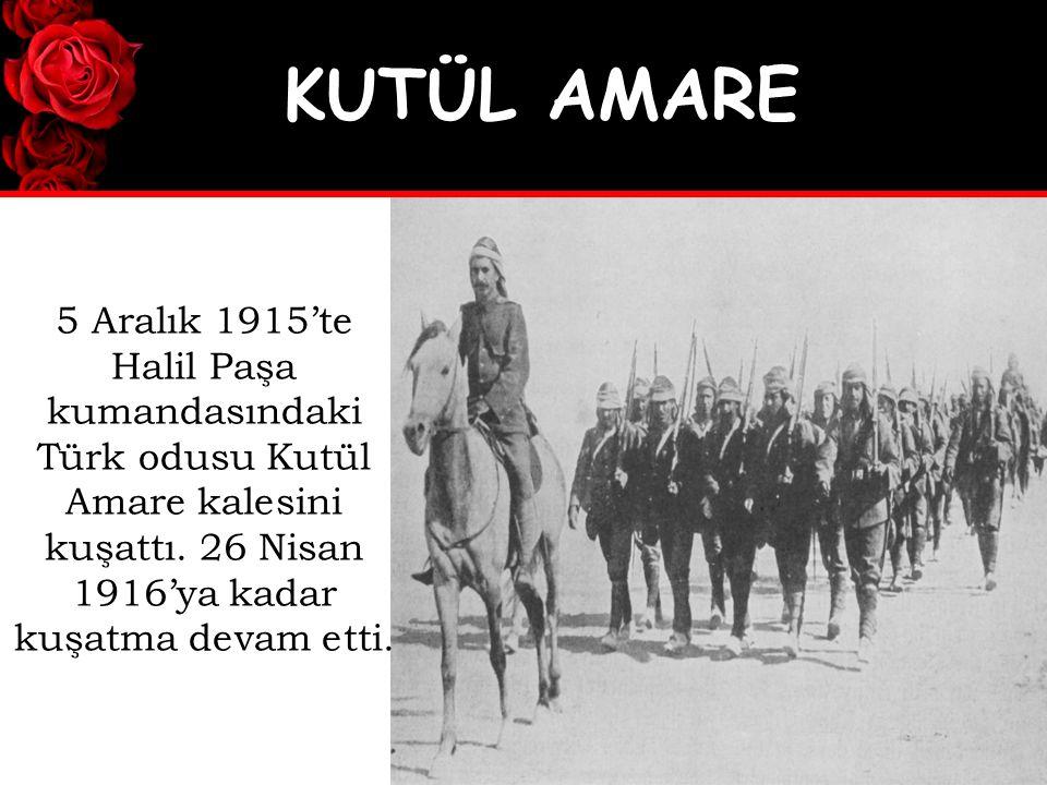 5 Aralık 1915'te Halil Paşa kumandasındaki Türk odusu Kutül Amare kalesini kuşattı.