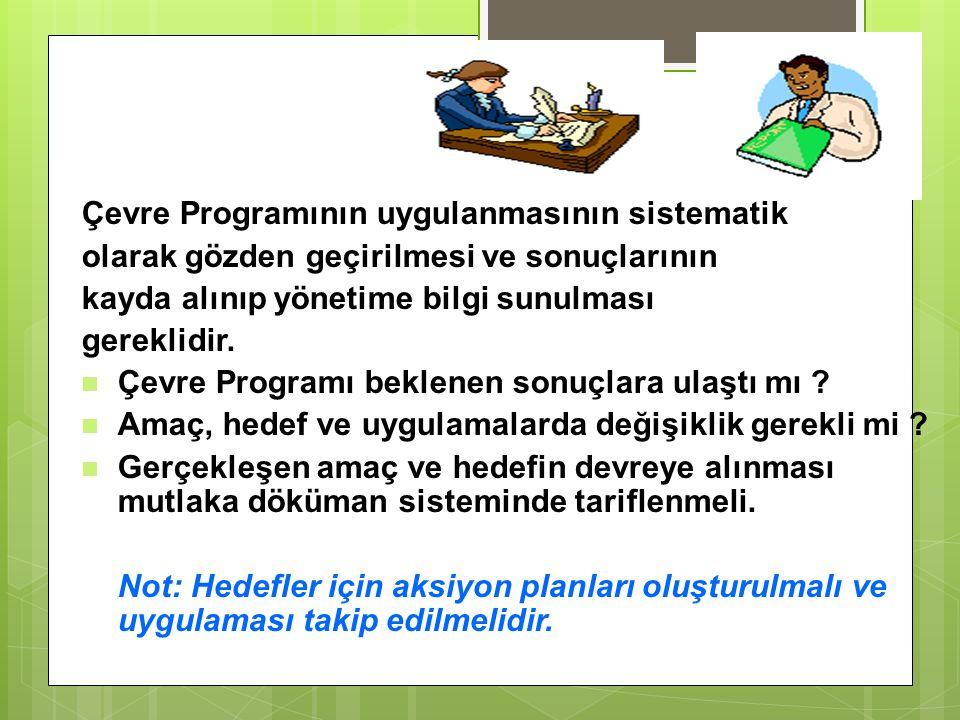 Çevre Programının uygulanmasının sistematik olarak gözden geçirilmesi ve sonuçlarının kayda alınıp yönetime bilgi sunulması gereklidir. Çevre Programı