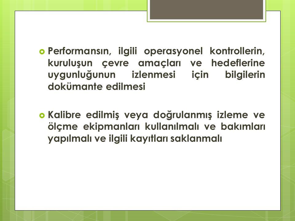  Performansın, ilgili operasyonel kontrollerin, kuruluşun çevre amaçları ve hedeflerine uygunluğunun izlenmesi için bilgilerin dokümante edilmesi  K