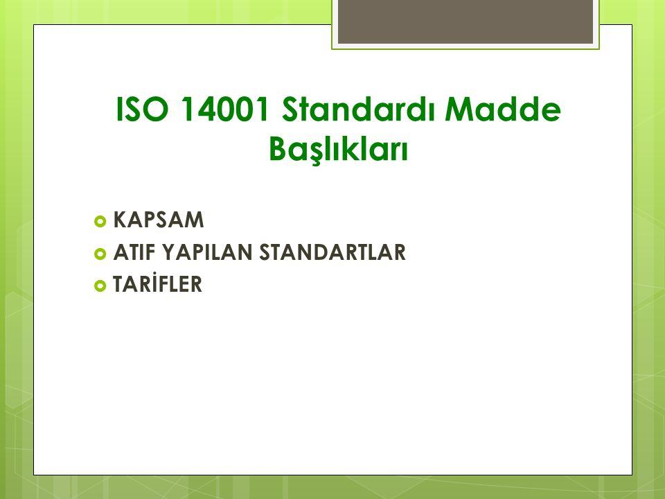 ISO 14001 Standardı Madde Başlıkları  KAPSAM  ATIF YAPILAN STANDARTLAR  TARİFLER