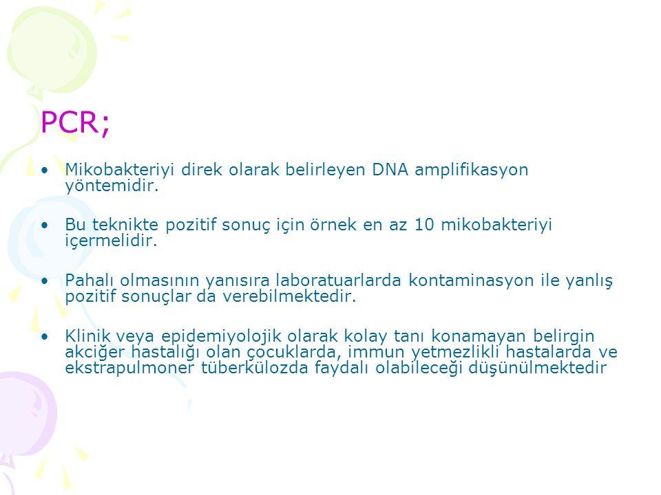 PCR; Mikobakteriyi direk olarak belirleyen DNA amplifikasyon yöntemidir.