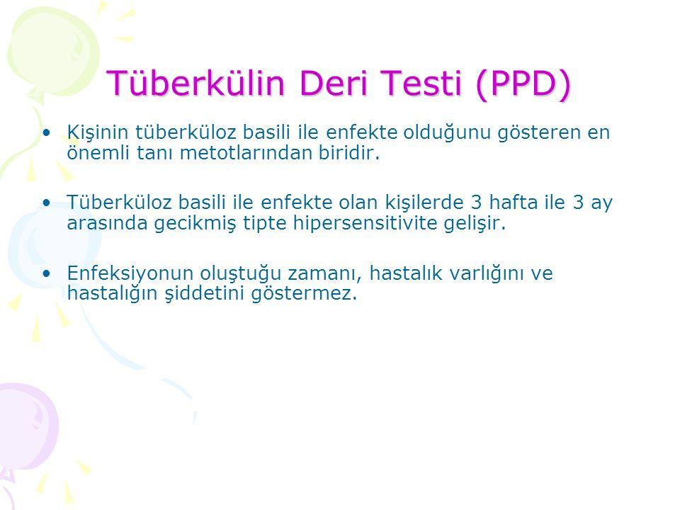Tüberkülin Deri Testi (PPD) Kişinin tüberküloz basili ile enfekte olduğunu gösteren en önemli tanı metotlarından biridir.