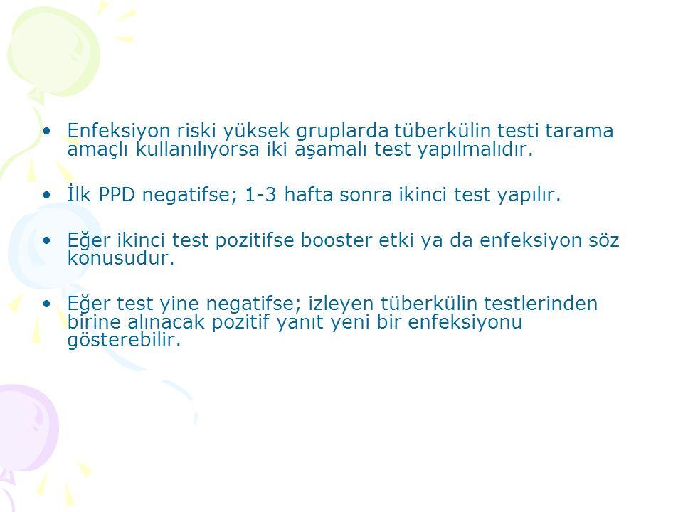 Enfeksiyon riski yüksek gruplarda tüberkülin testi tarama amaçlı kullanılıyorsa iki aşamalı test yapılmalıdır.