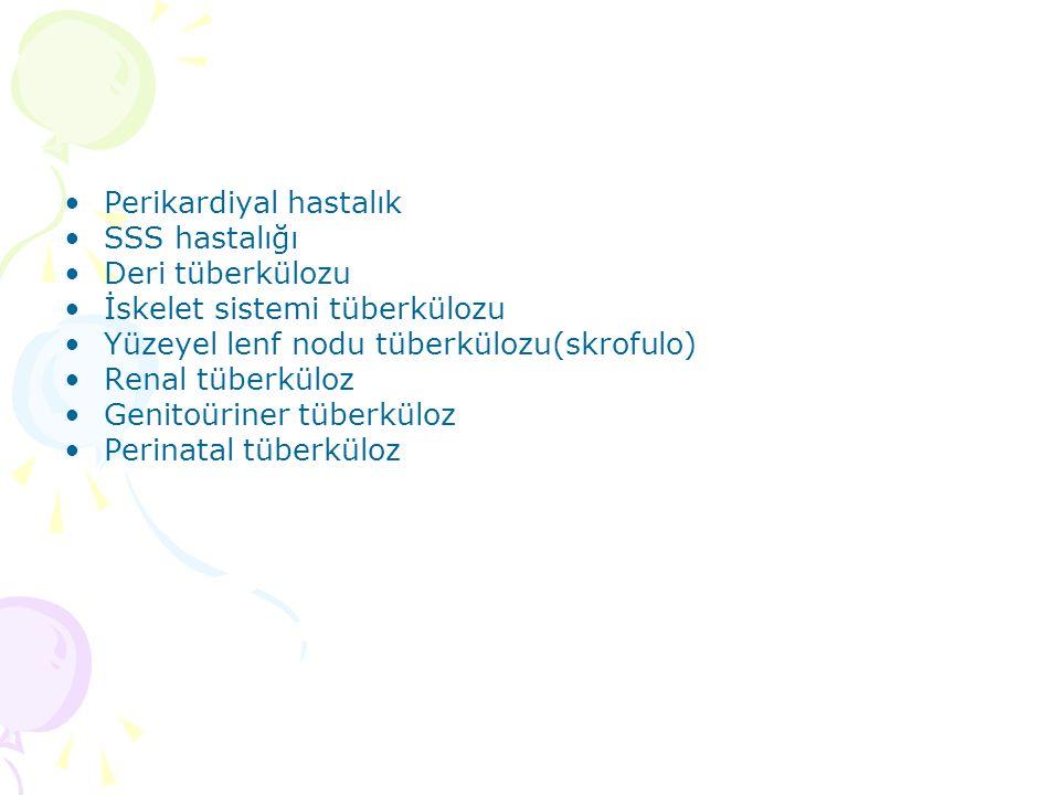 Perikardiyal hastalık SSS hastalığı Deri tüberkülozu İskelet sistemi tüberkülozu Yüzeyel lenf nodu tüberkülozu(skrofulo) Renal tüberküloz Genitoüriner tüberküloz Perinatal tüberküloz