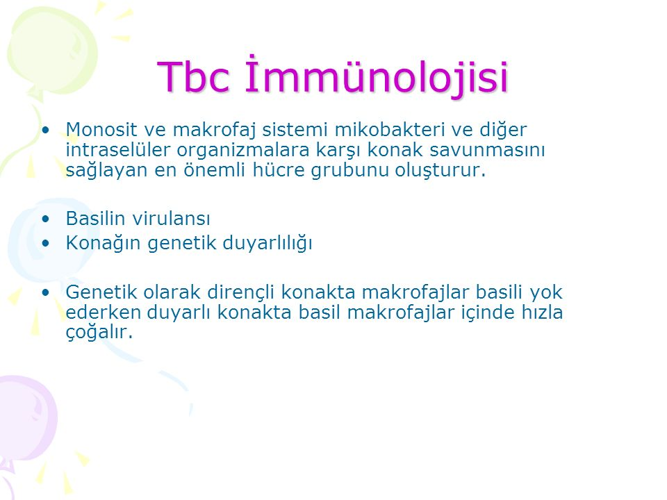 Tbc İmmünolojisi Monosit ve makrofaj sistemi mikobakteri ve diğer intraselüler organizmalara karşı konak savunmasını sağlayan en önemli hücre grubunu oluşturur.