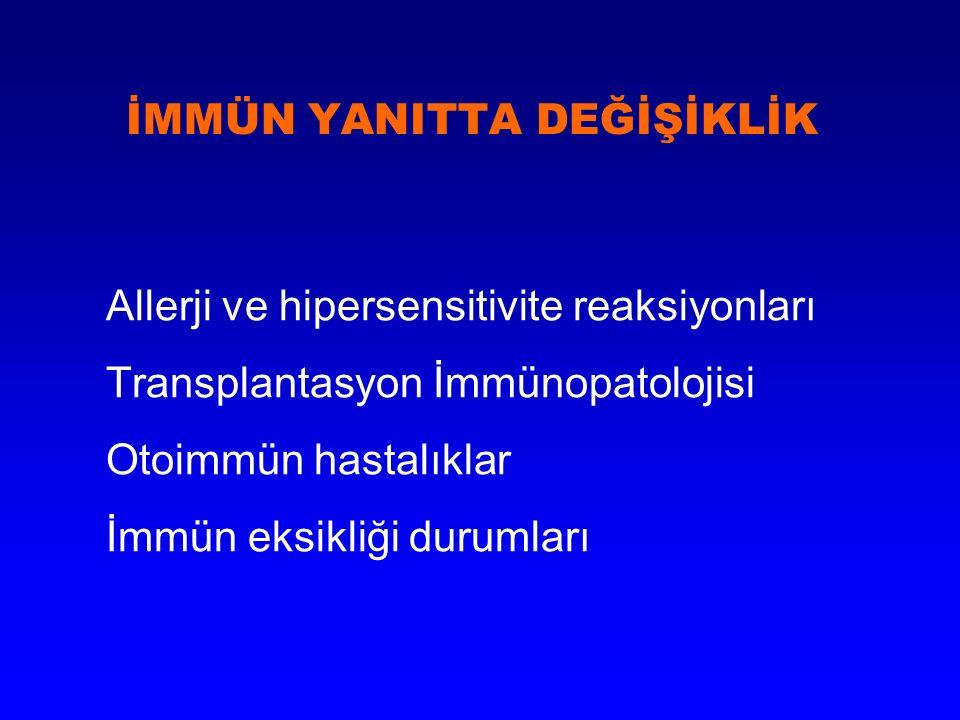 İMMÜN YANITTA DEĞİŞİKLİK Allerji ve hipersensitivite reaksiyonları Transplantasyon İmmünopatolojisi Otoimmün hastalıklar İmmün eksikliği durumları