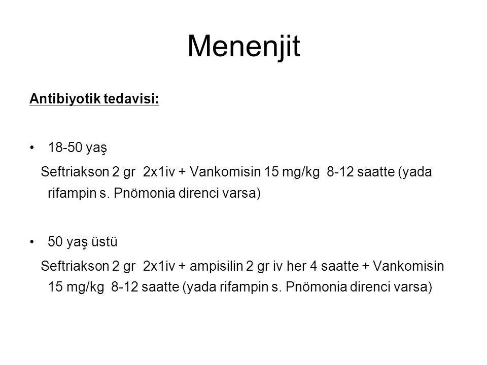 Menenjit Antibiyotik tedavisi: 18-50 yaş Seftriakson 2 gr 2x1iv + Vankomisin 15 mg/kg 8-12 saatte (yada rifampin s. Pnömonia direnci varsa) 50 yaş üst