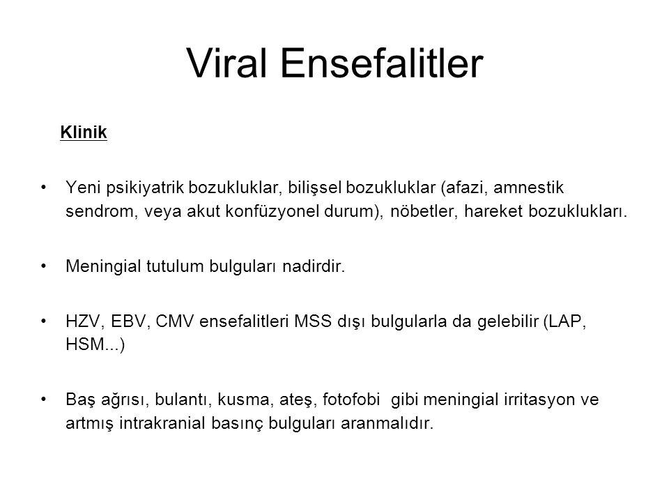 Viral Ensefalitler Klinik Yeni psikiyatrik bozukluklar, bilişsel bozukluklar (afazi, amnestik sendrom, veya akut konfüzyonel durum), nöbetler, hareket