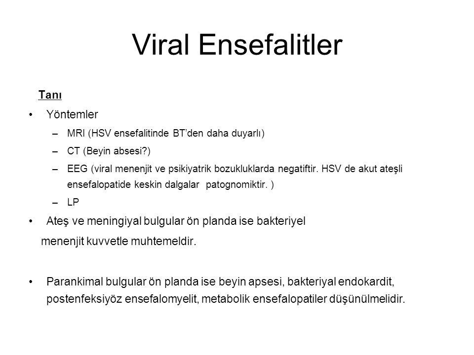 Viral Ensefalitler Tanı Yöntemler –MRI (HSV ensefalitinde BT'den daha duyarlı) –CT (Beyin absesi?) –EEG (viral menenjit ve psikiyatrik bozukluklarda n