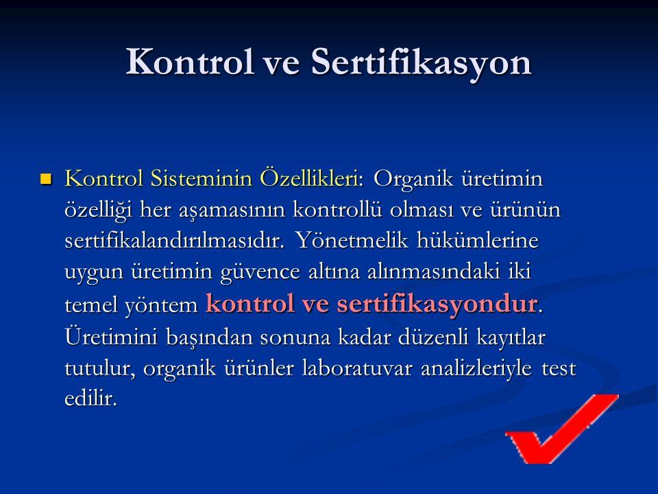 Kontrol ve Sertifikasyon Kontrol Sisteminin Özellikleri: Organik üretimin özelliği her aşamasının kontrollü olması ve ürünün sertifikalandırılmasıdır.