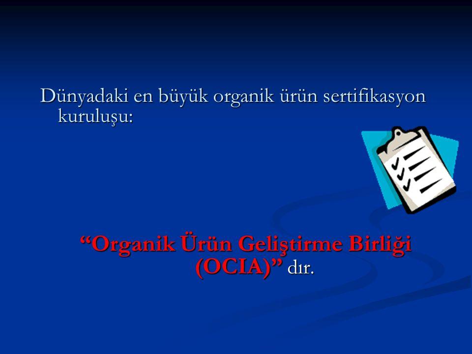 Dünyadaki en büyük organik ürün sertifikasyon kuruluşu: Organik Ürün Geliştirme Birliği (OCIA) dır.