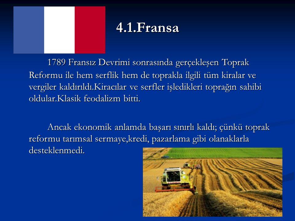 4.1.Fransa 1789 Fransız Devrimi sonrasında gerçekleşen Toprak Reformu ile hem serflik hem de toprakla ilgili tüm kiralar ve vergiler kaldırıldı.Kiracılar ve serfler işledikleri toprağın sahibi oldular.Klasik feodalizm bitti.