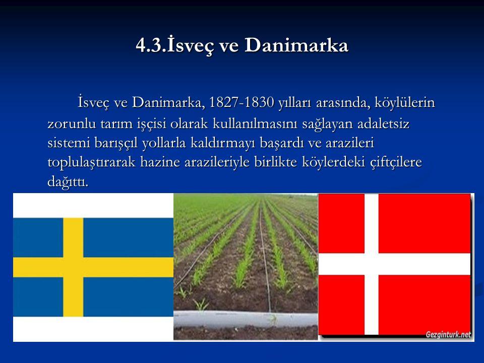4.3.İsveç ve Danimarka İsveç ve Danimarka, 1827-1830 yılları arasında, köylülerin zorunlu tarım işçisi olarak kullanılmasını sağlayan adaletsiz sistemi barışçıl yollarla kaldırmayı başardı ve arazileri toplulaştırarak hazine arazileriyle birlikte köylerdeki çiftçilere dağıttı.