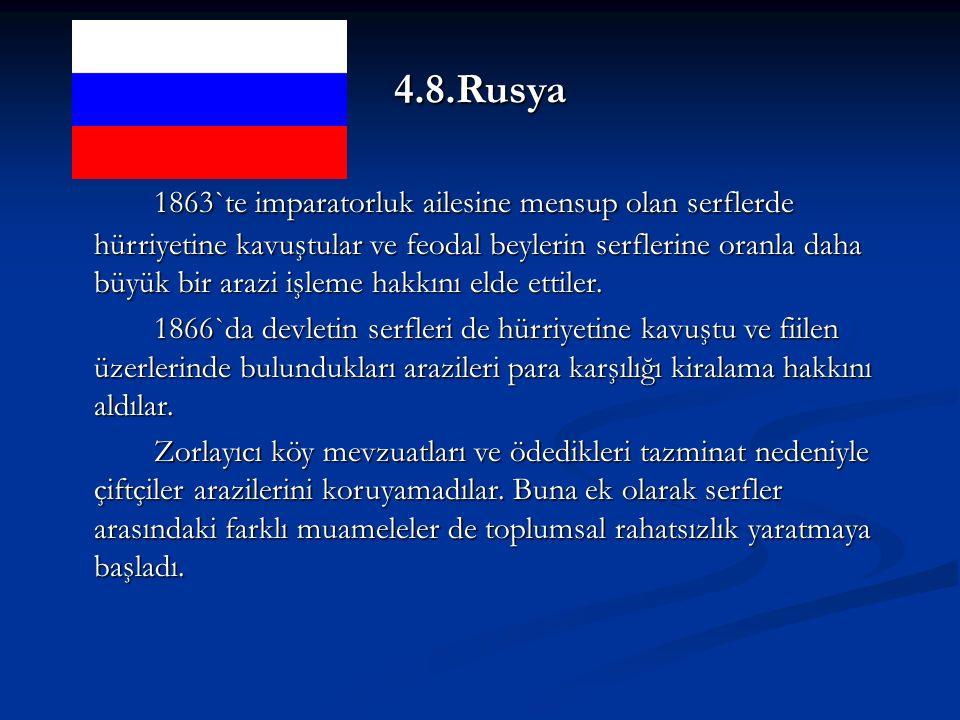 4.8.Rusya 1863`te imparatorluk ailesine mensup olan serflerde hürriyetine kavuştular ve feodal beylerin serflerine oranla daha büyük bir arazi işleme hakkını elde ettiler.