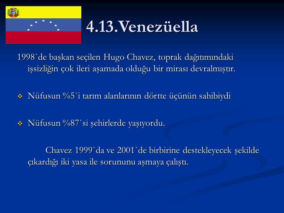 4.13.Venezüella 1998`de başkan seçilen Hugo Chavez, toprak dağıtımındaki işsizliğin çok ileri aşamada olduğu bir mirası devralmıştır.