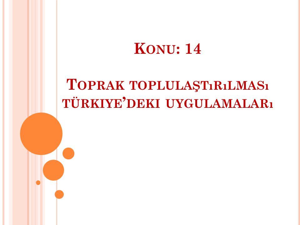 K ONU : 14 T OPRAK TOPLULAŞTıRıLMASı TÜRKIYE ' DEKI UYGULAMALARı