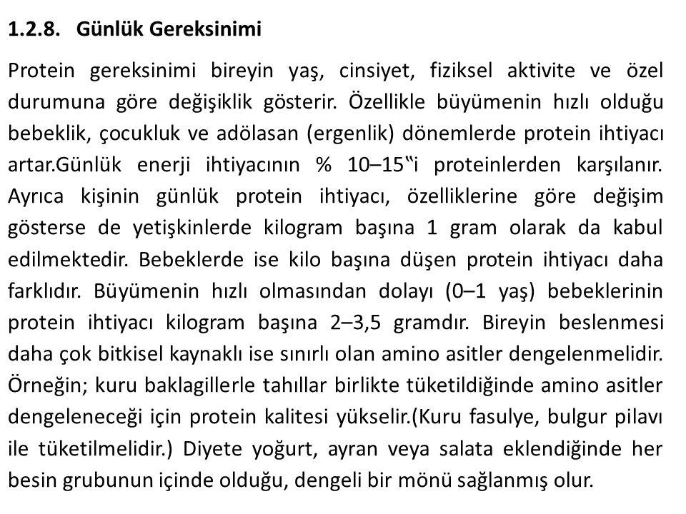 1.2.8.Günlük Gereksinimi Protein gereksinimi bireyin yaş, cinsiyet, fiziksel aktivite ve özel durumuna göre değişiklik gösterir. Özellikle büyümenin h