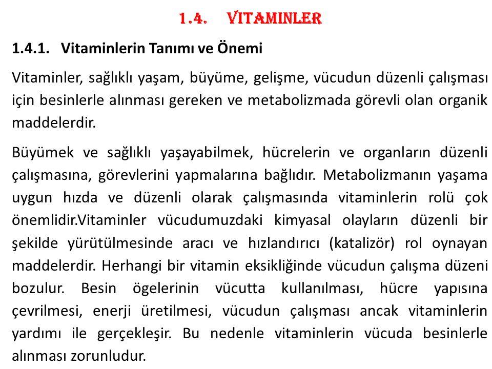 1.4.Vitaminler 1.4.1.Vitaminlerin Tanımı ve Önemi Vitaminler, sağlıklı yaşam, büyüme, gelişme, vücudun düzenli çalışması için besinlerle alınması gere