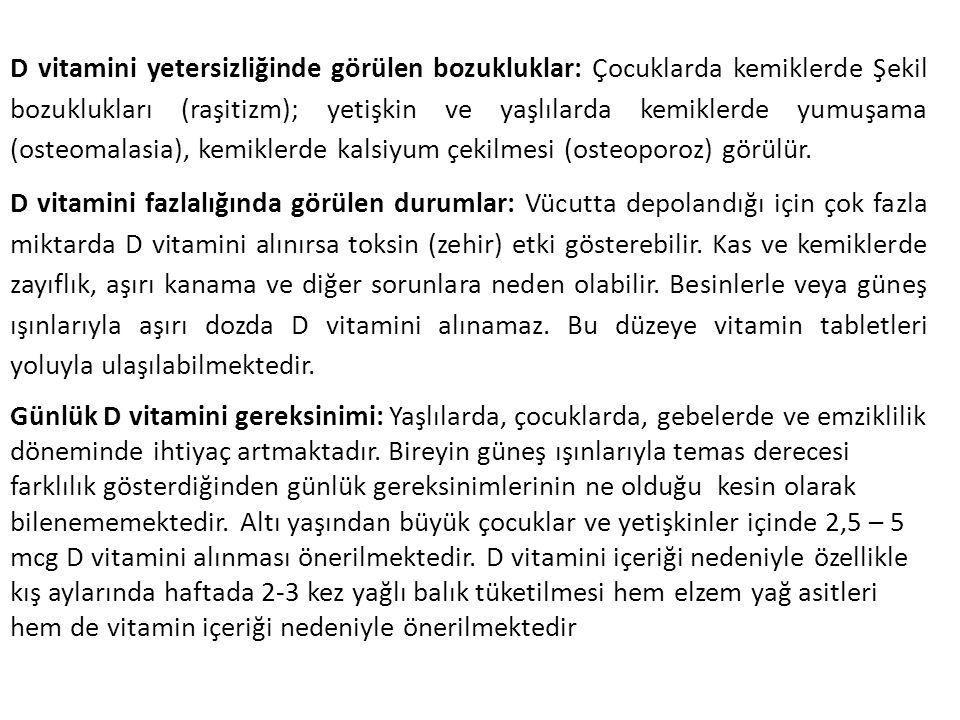 D vitamini yetersizliğinde görülen bozukluklar: Çocuklarda kemiklerde Şekil bozuklukları (raşitizm); yetişkin ve yaşlılarda kemiklerde yumuşama (osteo