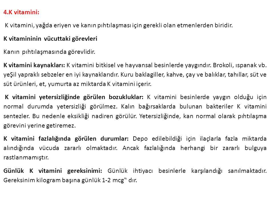 4.K vitamini: K vitamini, yağda eriyen ve kanın pıhtılaşması için gerekli olan etmenlerden biridir. K vitamininin vücuttaki görevleri Kanın pıhtılaşma