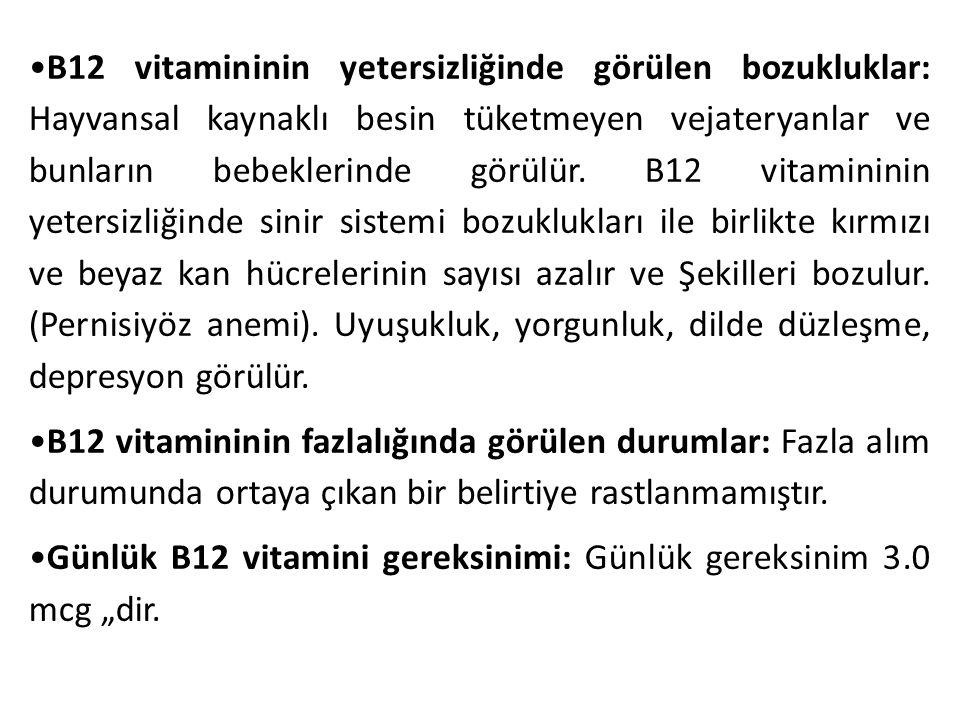 B12 vitamininin yetersizliğinde görülen bozukluklar: Hayvansal kaynaklı besin tüketmeyen vejateryanlar ve bunların bebeklerinde görülür. B12 vitaminin