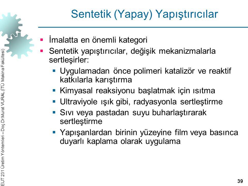 EUT 231 Üretim Yöntemleri – Doç.Dr.Murat VURAL (İTÜ Makina Fakültesi) Sentetik (Yapay) Yapıştırıcılar  İmalatta en önemli kategori  Sentetik yapıştı