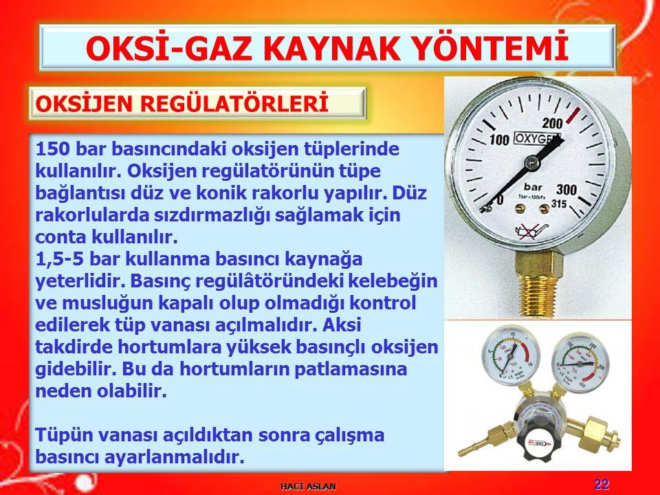 HACI ASLAN 22 OKSİ-GAZ KAYNAK YÖNTEMİ OKSİJEN REGÜLATÖRLERİ 150 bar basıncındaki oksijen tüplerinde kullanılır.