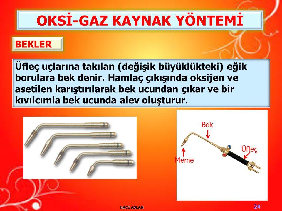 HACI ASLAN 24 OKSİ-GAZ KAYNAK YÖNTEMİ Üfleç uçlarına takılan (değişik büyüklükteki) eğik borulara bek denir.