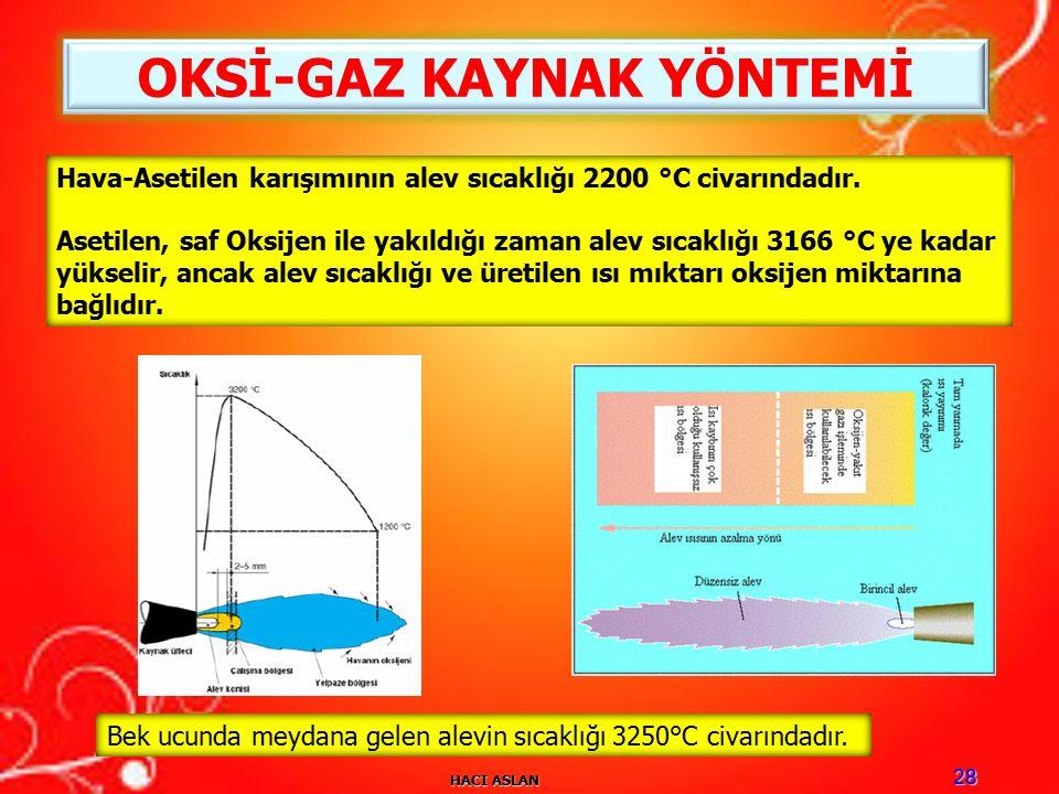HACI ASLAN 28 OKSİ-GAZ KAYNAK YÖNTEMİ Hava-Asetilen karışımının alev sıcaklığı 2200 °C civarındadır.