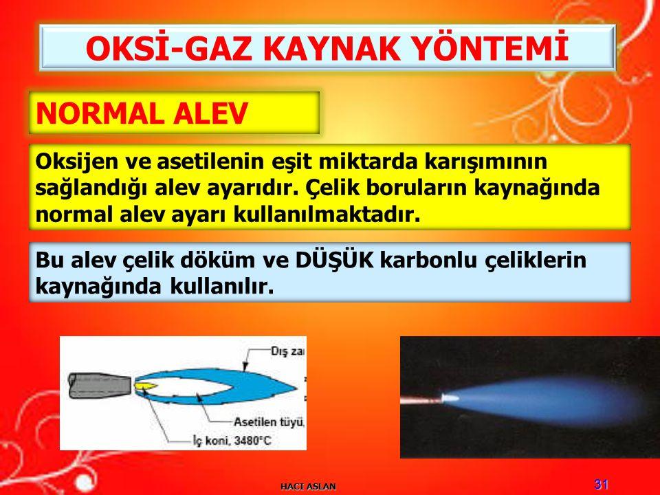 HACI ASLAN 31 OKSİ-GAZ KAYNAK YÖNTEMİ NORMAL ALEV Oksijen ve asetilenin eşit miktarda karışımının sağlandığı alev ayarıdır.