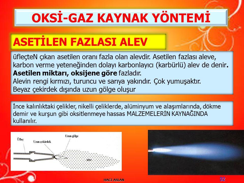 HACI ASLAN 32 OKSİ-GAZ KAYNAK YÖNTEMİ ASETİLEN FAZLASI ALEV üfleçteN çıkan asetilen oranı fazla olan alevdir.