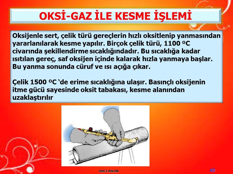 HACI ASLAN 40 Oksijenle sert, çelik türü gereçlerin hızlı oksitlenip yanmasından yararlanılarak kesme yapılır.