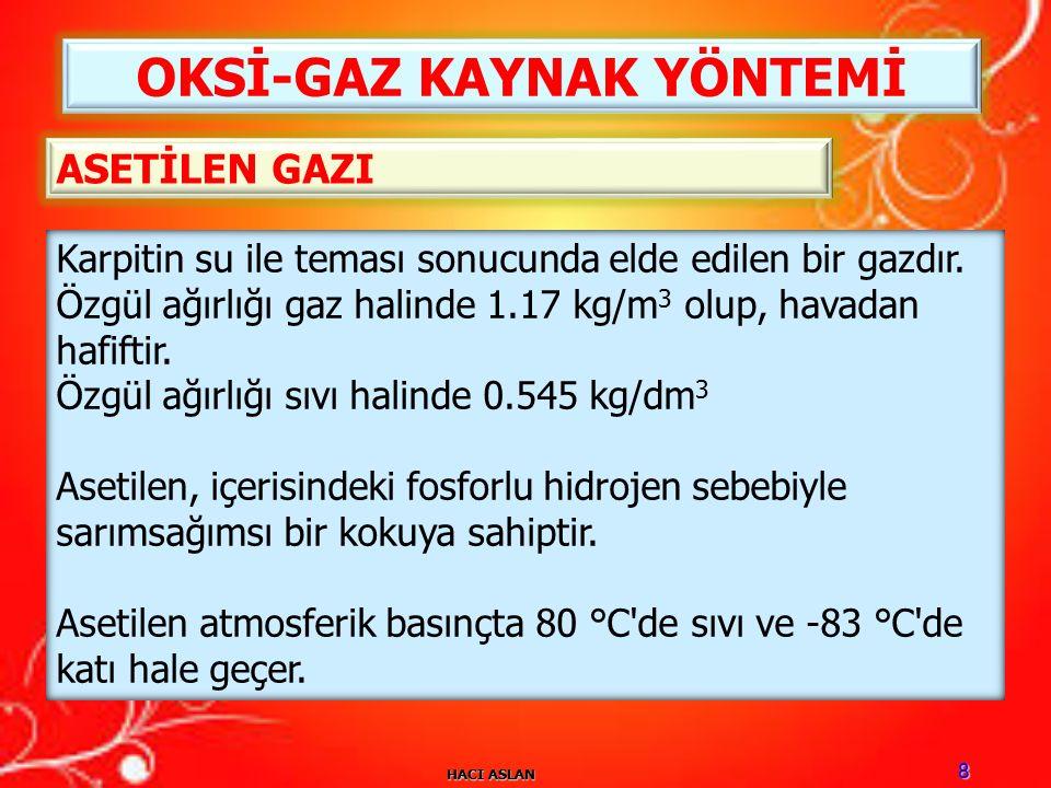 HACI ASLAN 8 OKSİ-GAZ KAYNAK YÖNTEMİ Karpitin su ile teması sonucunda elde edilen bir gazdır.